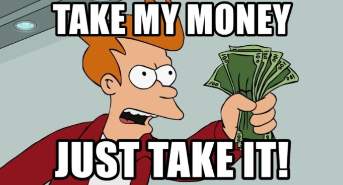 Just take my money